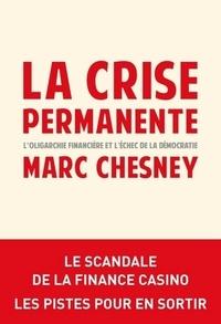 Marc Chesney - La crise permanente - L'oligarchie financière et l'échec de la démocratie.