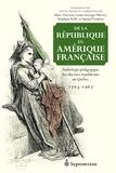 Marc Chevrier et Louis-George Harvey - De la république en Amérique française - Anthologie pédagogique des discours républicains au Québec 1703-1967.