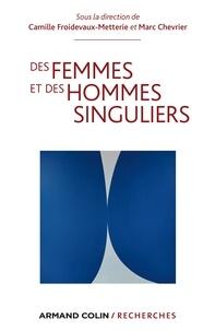 Marc Chevrier et Camille Froidevaux-Metterie - Des femmes et des hommes singuliers - Perspectives croisées sur le devenir sexué des individus en démocratie.
