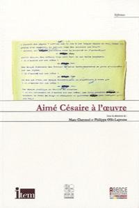 Marc Cheymol et Philippe Ollé-Laprune - Aimé Césaire à l'oeuvre.