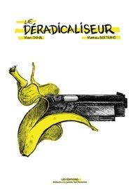 Marc Chinal et Mathieu Bertrand - Le déradicaliseur.
