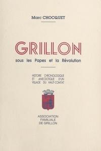 Marc Chocquet et Pierre Vollant - Grillon sous les Papes et la Révolution - Histoire chronologique et anecdotique d'un village du Haut-Comtat.