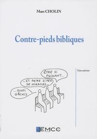 Marc Cholin - Contre-pieds bibliques - Et incidences théologiques et pastorales.