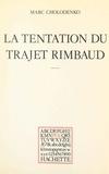Marc Cholodenko et Paul Otchakovsky-Laurens - La tentation du trajet Rimbaud.