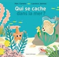 Marc Clamens et Laurence Jammes - Qui se cache dans la mer ?.