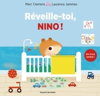 Marc Clamens et Laurence Jammes - Réveille-toi, Nino ! - Un livre animé !.