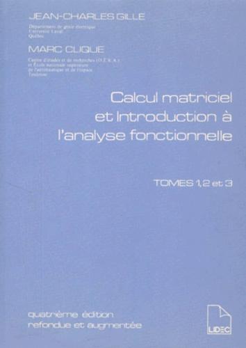 Marc Clique et Jean-Charles Gille - Calcul matriciel et introduction à l'analyse fonctionnelle - Tome 1, 2 et 3, 4ème édition refondue et augmentée.