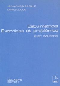 Marc Clique et Jean-Charles Gille - Calcul Matriciel - Exercices et problèmes avec solutions.