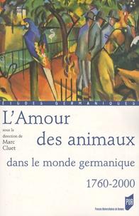 Marc Cluet - L'Amour des animaux dans le monde germanique 1760-2000.
