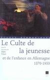 Marc Cluet et  Collectif - Le Culte de la jeunesse et de l'enfance en Allemagne 1870-1933.