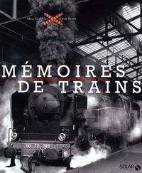 Marc Combier et Sarah Frank - Mémoires de trains - La grande épopée du rail de 1827 à nos jours.