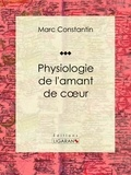 Marc Constantin et  Ligaran - Physiologie de l'amant de coeur.