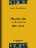 Marc Constantin et Eugène Lacoste - Physiologie de l'amant de cœur.