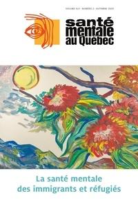 Marc Corbière et Jean-Marie BIoteau - Santé mentale au Québec  : Santé mentale au Québec. Vol. 45 No. 2, Automne 2020 - La santé mentale des immigrants et réfugiés.