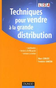 Marc Corcos et Frédéric Siméon - Techniques pour vendre à la grande distribution - Méthodes leviers d'efficacité erreurs à éviter.