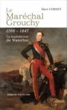 Marc Cornet - Le maréchal Grouchy (1766-1847) - La malédiction de Waterloo.