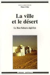 Marc Côte - La ville et le désert - Le Bas-Sahara algérien.