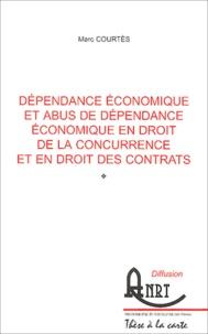 Marc Courtès - Dépendance économique et abus de dépendance économique en droit de la concurrence et en droit des contrats.