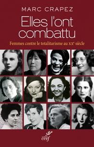 Marc Crapez - Elles l'ont combattu - Femmes contre le totalitarisme au XXe siècle.