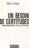 Marc Crapez - Un besoin de certitudes - Anatomie des crises actuelles.