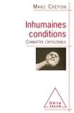 Marc Crépon - Inhumaines conditions - Combattre l'intolérable.