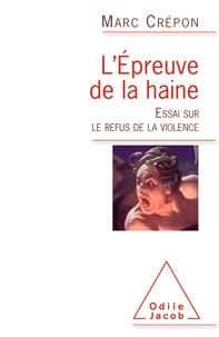Marc Crépon - L'épreuve de la haine - Essai sur le refus de la violence.