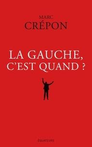 Marc Crépon - La gauche, c'est quand ?.