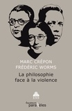 Marc Crépon et Frédéric Worms - La philosophie face à la violence.