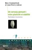 Marc Crommelinck et Jean-Pierre Lebrun - Un cerveau pensant : entre plasticité et stabilité - Psychanalyse et neurosciences.