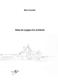 Marc Crunelle - Notes de voyage d'un architecte.