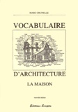 Marc Crunelle - Vocabulaire d'architecture. - La maison.