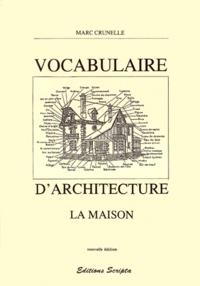Marc Crunelle - Vocabulaire d'architecture. - La maison.