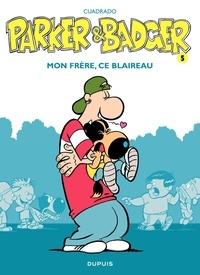 Marc Cuadrado - Parker et Badger Tome 5 : Mon frère, ce blaireau.