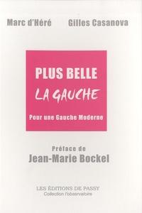 Marc d' Héré et Gilles Casanova - Plus belle la gauche - Pour une Gauche Moderne.