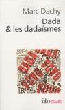 Marc Dachy - Dada & les dadaïsmes - Rapport sur l'anéantissement de l'ancienne beauté.