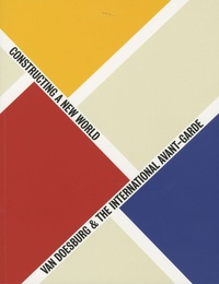 Marc Dachy - Van Doesbrug et the international avant-garde - Constructing a New world.