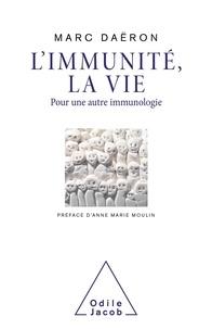 Marc Daëron - L'immunité, la vie - Pour une autre immunologie.