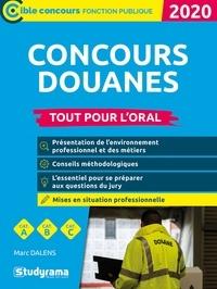 Marc Dalens - Concours douanes tout pour l'oral - Agent de constatation des douanes, contrôleur des douanes, inspecteur des douanes.