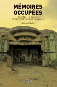 Marc Dambre - Mémoires occupées - Fictions françaises et secondes guerres mondiale.