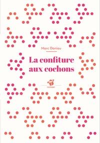 Marc Daniau - La confiture aux cochons.
