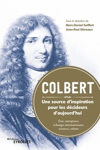 Ebooks ipod télécharger Colbert, une source d'inspiration pour les décideurs d'aujourd'hui  - Etat, entreprises, échanges internationaux, sciences, culture par Marc-Daniel Seiffert, Jean-Paul Méreaux