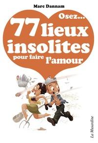 Osez 77 lieux insolites pour faire l'amour - Marc Dannam |