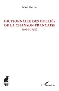 Marc Danval - Dictionnaire des oubliés de la chanson française (1900-1950).