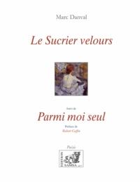 Marc Danval - Le sucrier velours - Suivi de Parmi moi seul.
