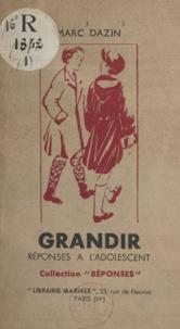 Marc Dazin et Eugène Larroire - Grandir - Réponses à l'adolescent.