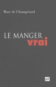 Marc de Champérard - Le manger vrai.