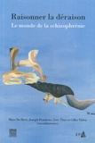 Marc De Hert et Joseph Peuskens - Raisonner la déraison - Le monde de la schizophrénie.