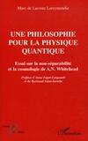 Marc de Lacoste Lareymondie - Une philosophie pour la physique quantique - Essai sur la non-séparabilité et la cosmologie de A. N. Whitehead.