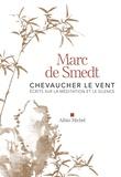 Marc de Smedt - Chevaucher le vent - Ecrits sur la méditation et le silence.