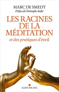 Marc de Smedt - Les Racines de la méditation - et des pratiques d éveil.